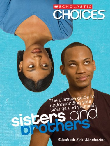9780531138700: Sisters and Brothers: The Ultimate Guide to Understanding Your Siblings and Yourself (Scholastic Choices)