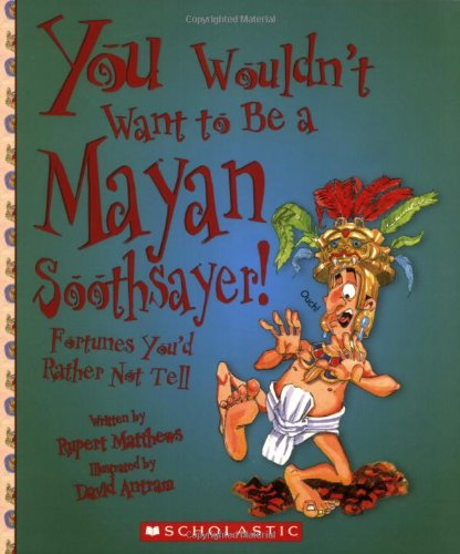 9780531139257: You Wouldn't Want to Be a Mayan Soothsayer!: Fortunes You'd Rather Not Tell
