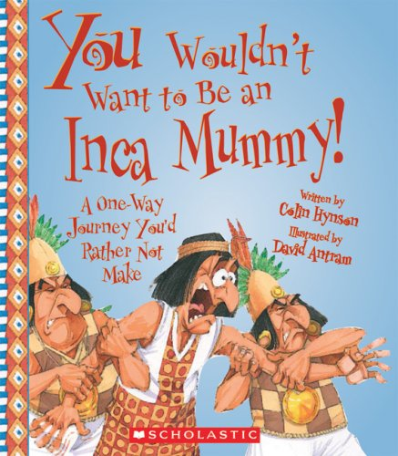 9780531139264: You Wouldn't Want to Be an Inca Mummy!: A One-Way Journey You'd Rather Not Make