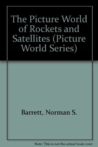 The Picture World of Rockets and Satellites: Barrett, Norman S.