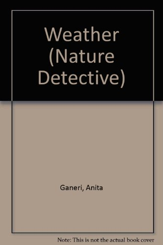 Weather (Nature Detective) (9780531142509) by Ganeri, Anita