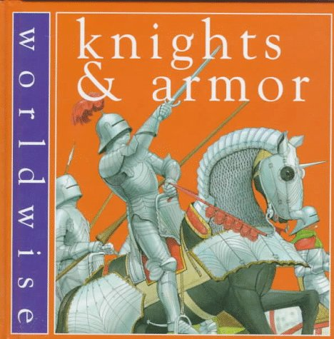 Knights and Armor (Worldwise): Kerr, Daisy