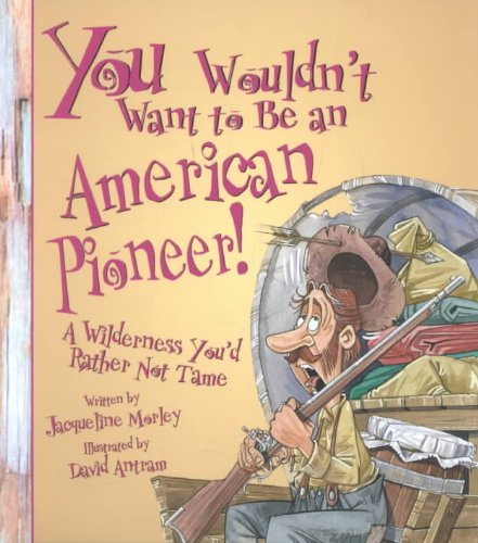 9780531146088: You Wouldn't Want to Be an American Pioneer! :A Wilderness You'd Rather Not Tame