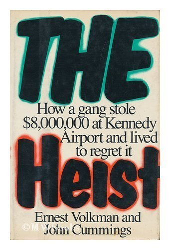 The Heist: How a Gang Stole $8,000,000 at Kennedy Airport and Lived to Regret It: Volkman, Ernest; ...