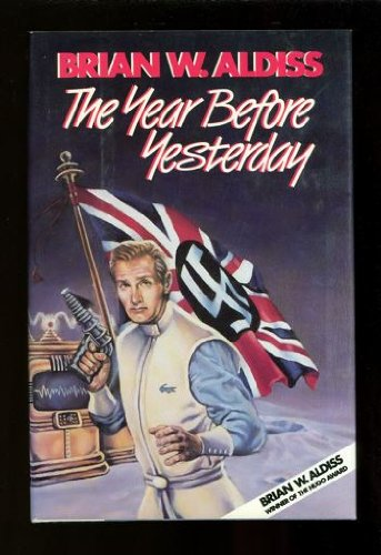The Year Before Yesterday: A Novel in Three Acts: Aldiss, Brian Wilson
