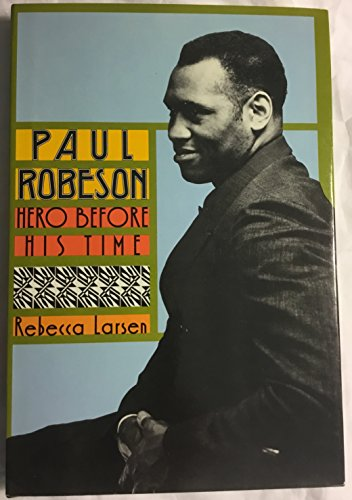 Paul Robeson, hero before his time: Larsen, Rebecca