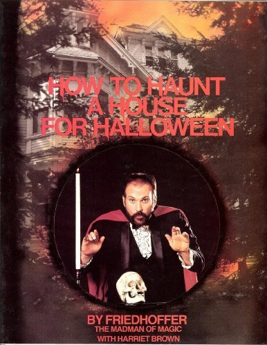 How to Haunt a House for Halloween: Friedhoffer, Robert