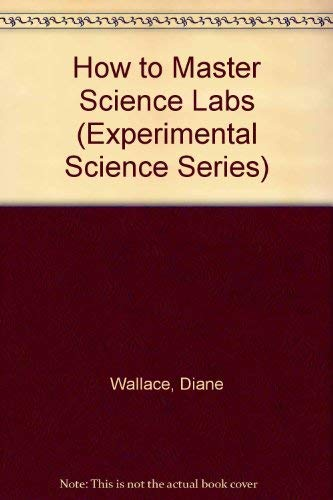 How to Master Science Labs (Experimental Science Series): Wallace, Diane; Hershey, Philip