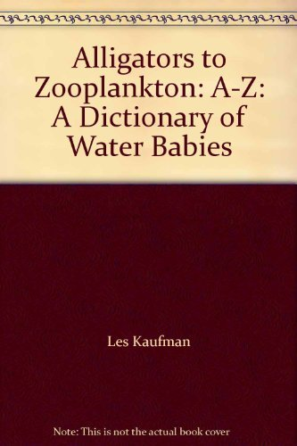 9780531152157: Alligators to Zooplankton: A-Z: A Dictionary of Water Babies