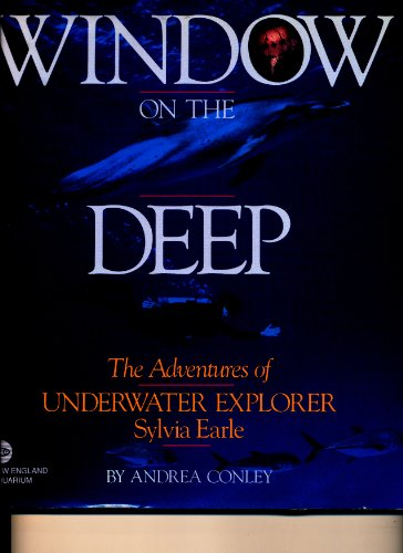 Window on the Deep: The Adventures of Underwater Explorer Sylvia Earle (New England Aquarium Books)...