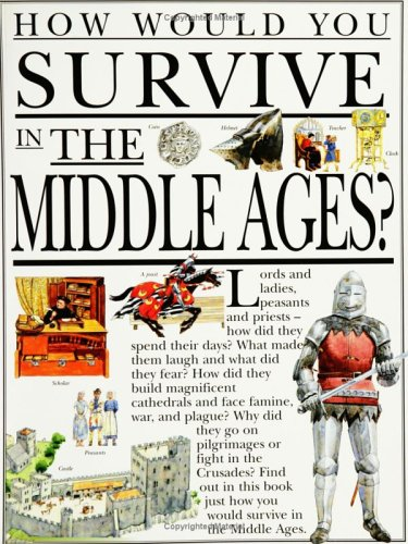 How You Survive in the Middle Ages (How Would You Survive?): McDonald, Fiona, MacDonald, Fiona