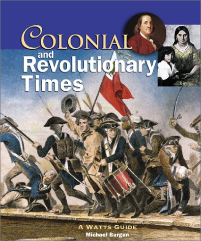 Colonial and Revolutionary Times: A Watts Guide (Watts Reference): Burgan, Michael