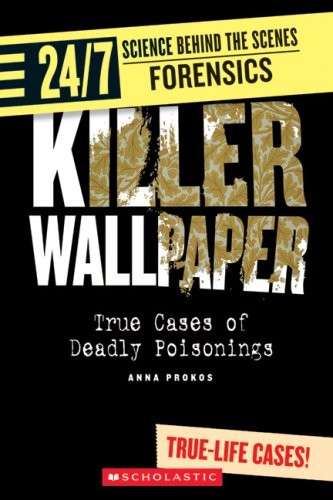 9780531154595: Killer Wallpaper: True Cases of Deadly Poisonings (24/7: Science Behind the Scenes: Forensics)