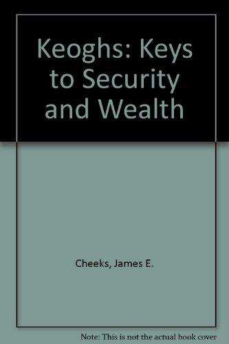 Keoghs: Keys to Security and Wealth: Cheeks, James E.