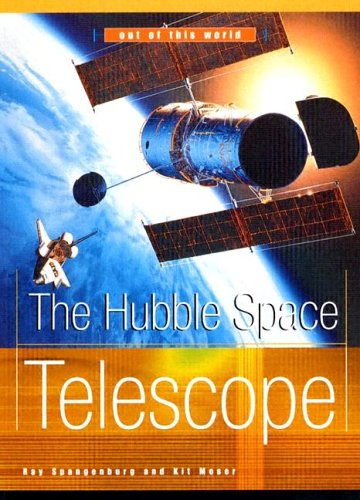The Hubble Space Telescope (Out of This: Spangenburg, Ray, Moser,
