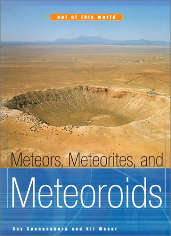 Meteors, Meteorites, and Meteoroids (Out of This: Spangenburg, Ray, Moser,