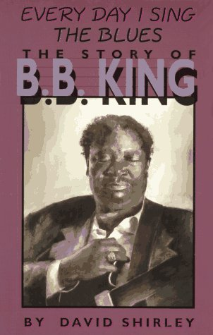 9780531157527: Everyday I Sing the Blues: The Story of B.B. King (Impact Biography)