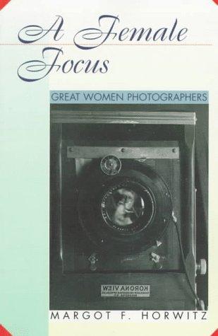 9780531158302: A Female Focus: Great Women Photographers (Women Then--Women Now)