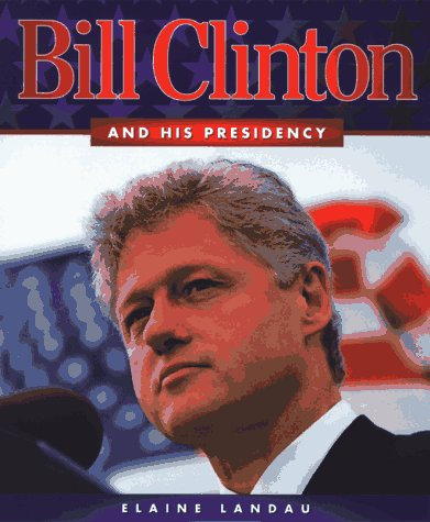 9780531158418: Bill Clinton: And His Presidency (First Books - Biographies)