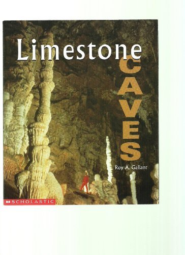 Limestone Caves (First Books - Earth &: Roy A. Gallant