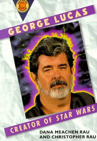 George Lucas: Creator of Star Wars (Book Report Biographies): Rau, Dana Meachen; Rau, Christopher; ...
