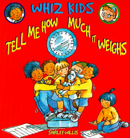 Tell Me How Much It Weighs (Whiz Kids): Willis, Shirley