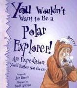 9780531162071: You Wouldn't Want to Be a Polar Explorer: An Expedition You'd Rather Not Go on