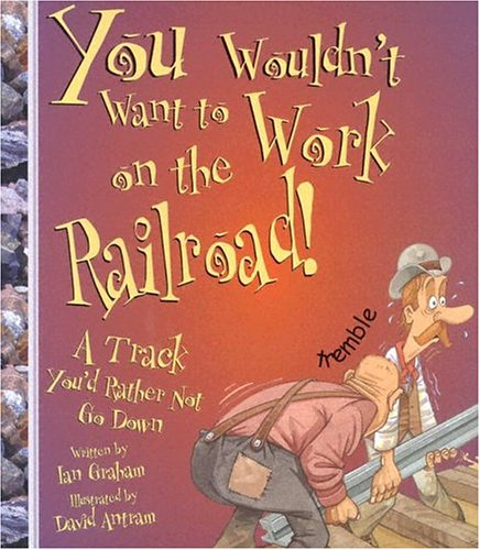 9780531162088: You Wouldn't Want to Work on the Railroad!: A Track You'd Rather Not Go Down (You Wouldn't Want To)