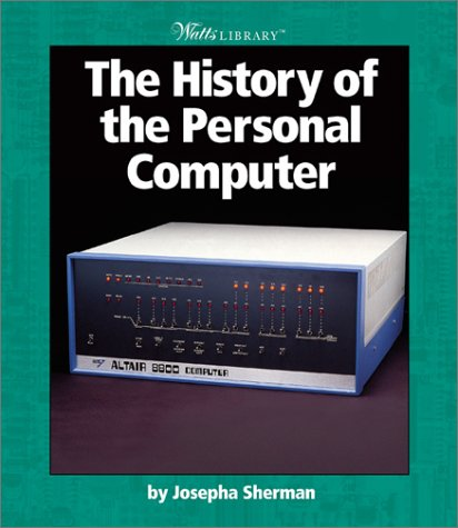 9780531162132: The History of the Personal Computer (Watts Library)
