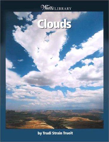 Clouds (WATTS LIBRARY: EARTH SCIENCE): Trudi Strain Trueit