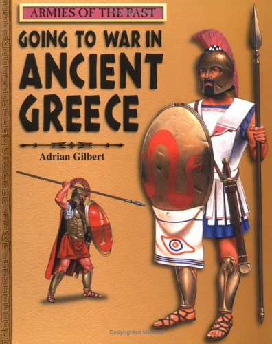 Going to War in Ancient Greece (Armies: Adrian Gilbert