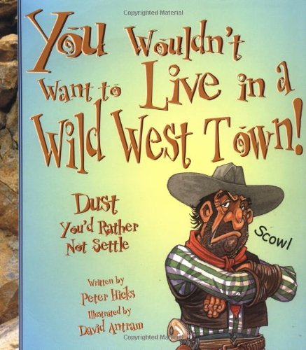 9780531163672: You Wouldn't Want to Live in a Wild West Town!: Dust You'd Rather Not Settle (You Wouldn't Want to...)