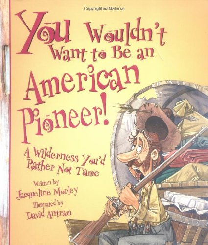 9780531163696: You Wouldn't Want to Be an American Pioneer!: A Wilderness You'd Rather Not Tame