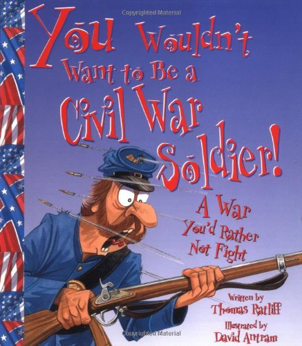 9780531163931: You Wouldn't Want to Be a Civil War Soldier: A War You'd Rather Not Fight