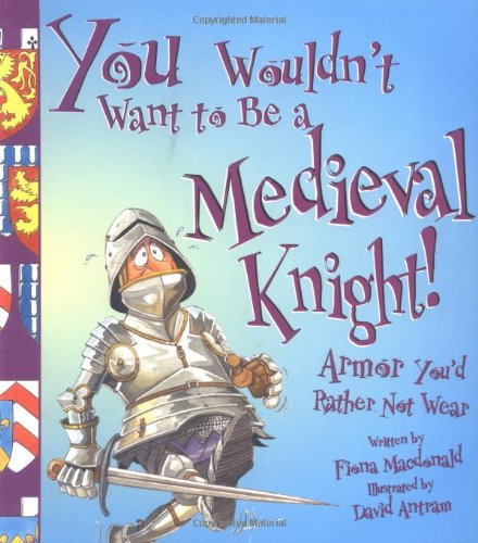 9780531163955: You Wouldn't Want to Be a Medieval Knight!: Armor You'd Rather Not Wear
