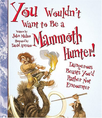 9780531163979: You Wouldn't Want to Be a Mammoth Hunter!: Dangerous Beasts You'd Rather Not Encounter