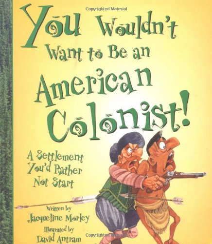 9780531163986: You Wouldn't Want to Be an American Colonist!: A Settlement You'd Rather Not Start