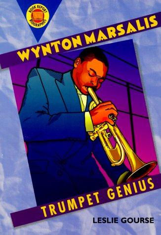 Wynton Marsalis: Trumpet Genius (Book Report Biographies): Leslie Gourse