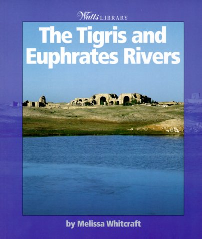 9780531164327: The Tigris & Euphrates Rivers (Watts Library)