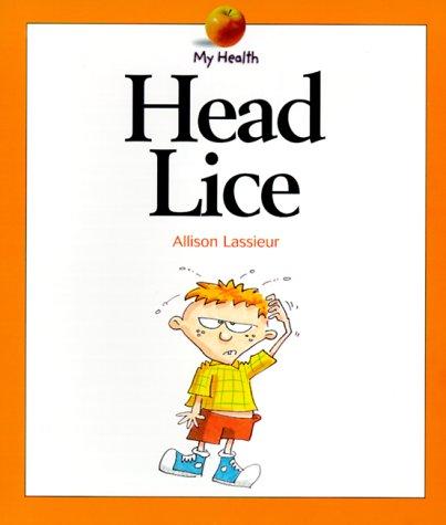 Head Lice (My Health): Lassieur, Allison