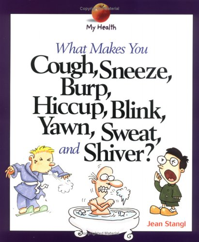 9780531165102: What Makes You Cough, Sneeze, Burp, Hiccup, Blink, Yawn, Sweat, and Shiver? (My Health)