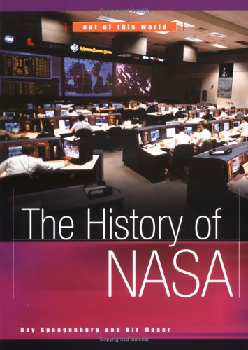 The History of NASA (Out of This World): Spagenburg, Ray, Moser, Kit