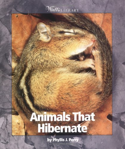 Animals That Hibernate (Watts Library: Animals): Perry, Phyllis J.