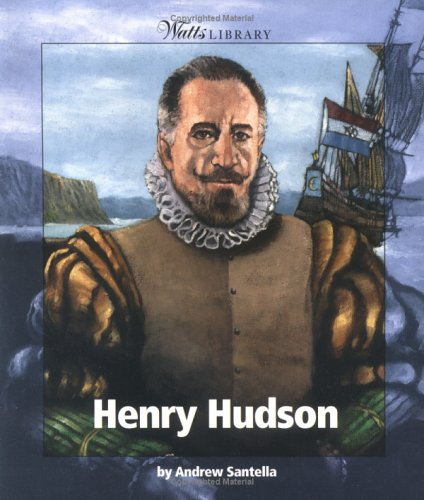 Henry Hudson (Watts Library: Exploration): Santella, Andrew