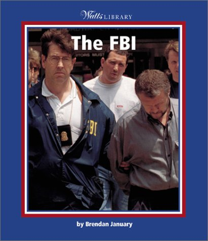 The FBI (Watts Library(tm): U.S. Government & Military): January, Brendan