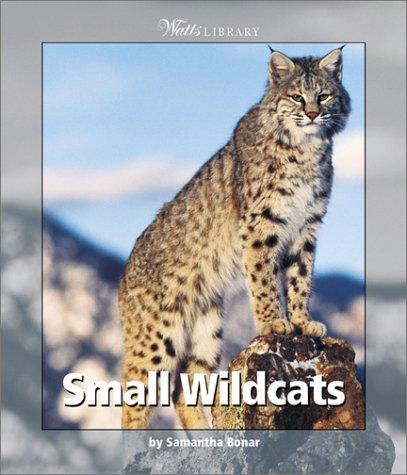 Small Wildcats (Watts Library(tm): Animals): Bonar, Samantha