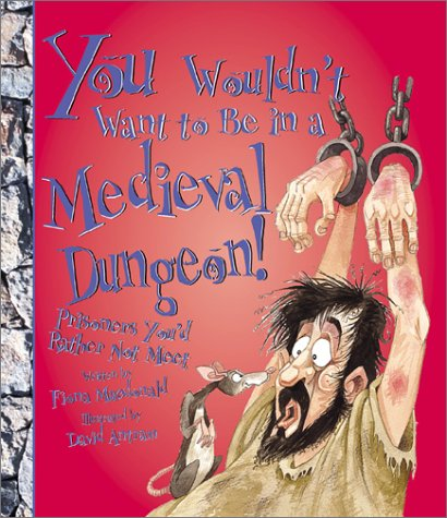9780531166512: You Wouldn't Want to Be in a Medieval Dungeon!: Prisoners You'd Rather Not Meet (You Wouldn't Want to...)