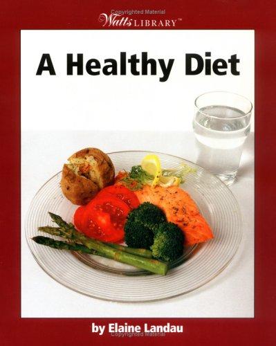 A Healthy Diet (Watts Library): Landau, Elaine