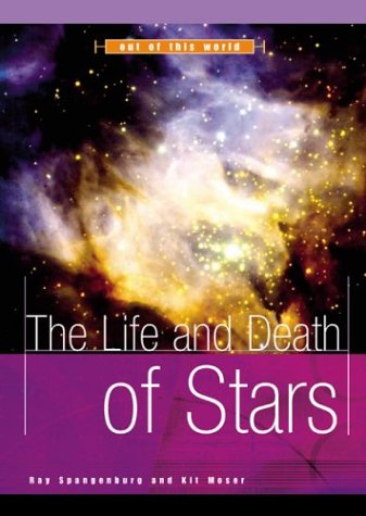 The Life and Death of Stars (Out: Ray Spangenburg, Kit