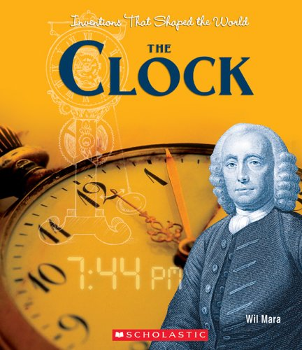 9780531167434: The Clock (Inventions That Shaped the World)